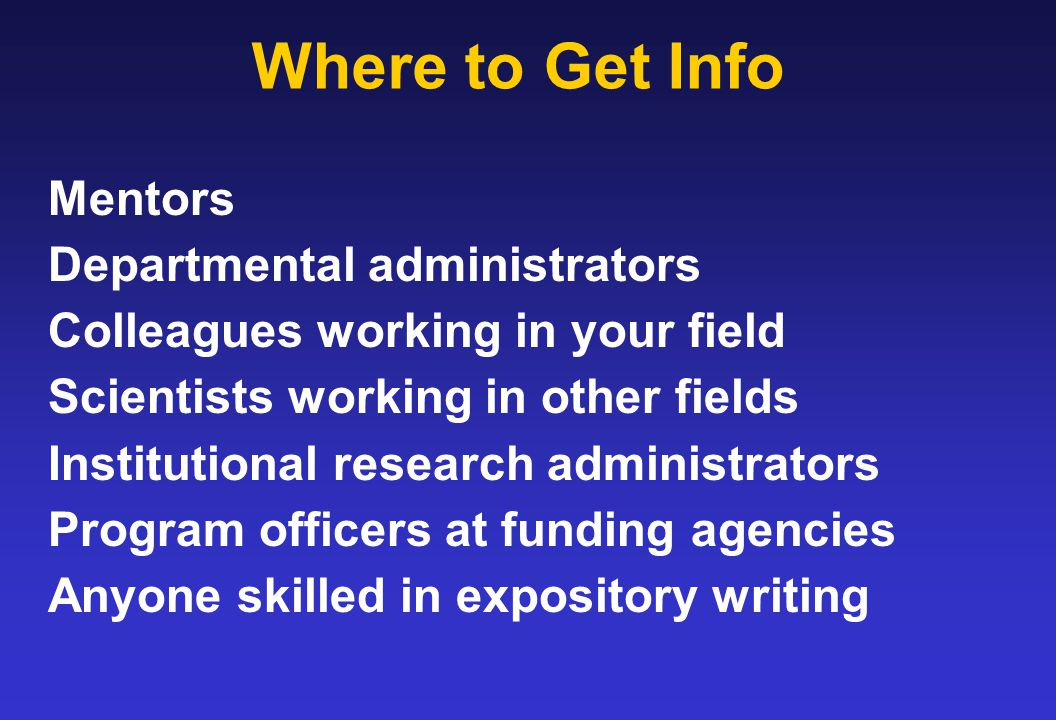 Where to Get Info Mentors Departmental administrators Colleagues working in your field Scientists working in other fields Institutional research admin