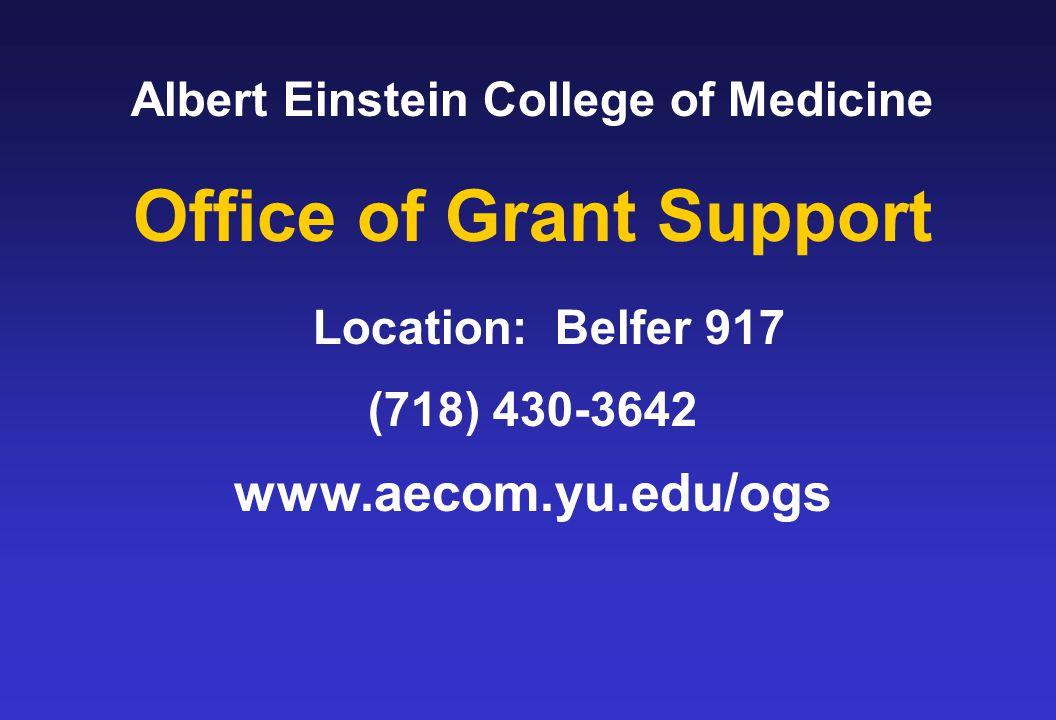 Albert Einstein College of Medicine Office of Grant Support Location: Belfer 917 (718) 430-3642 www.aecom.yu.edu/ogs