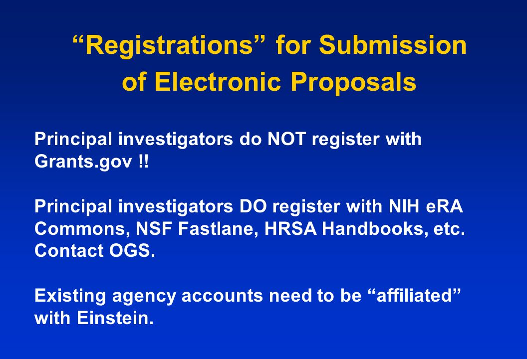 """Registrations"" for Submission of Electronic Proposals Principal investigators do NOT register with Grants.gov !! Principal investigators DO register"