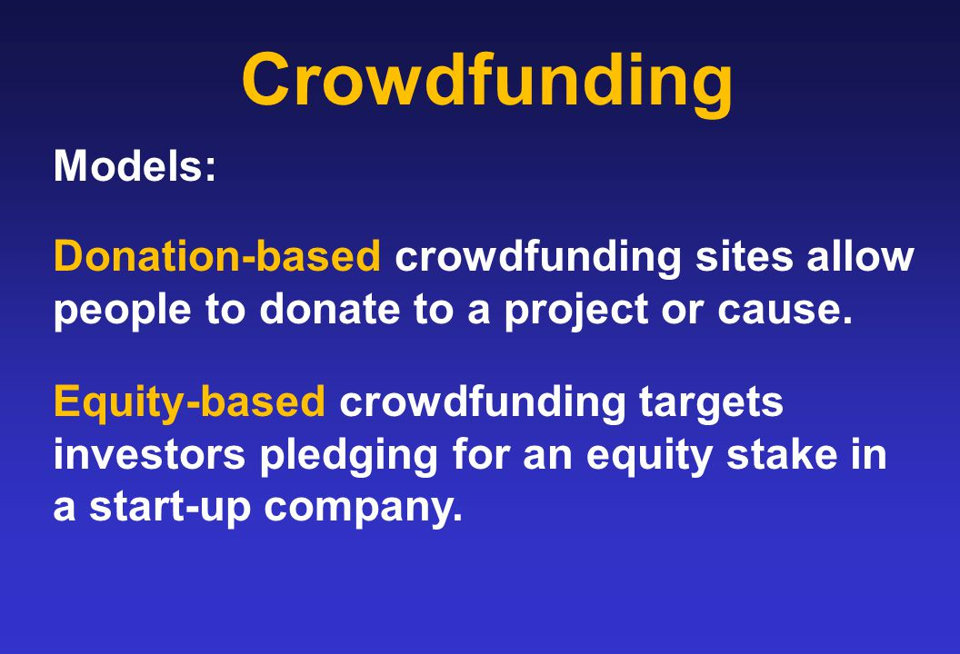 Crowdfunding Models: Donation-based crowdfunding sites allow people to donate to a project or cause. Equity-based crowdfunding targets investors pledg