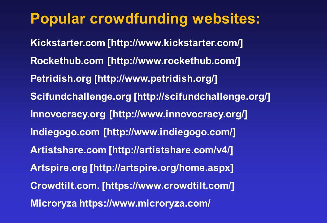 Popular crowdfunding websites: Kickstarter.com [http://www.kickstarter.com/] Rockethub.com [http://www.rockethub.com/] Petridish.org [http://www.petridish.org/] Scifundchallenge.org [http://scifundchallenge.org/] Innovocracy.org [http://www.innovocracy.org/] Indiegogo.com [http://www.indiegogo.com/] Artistshare.com [http://artistshare.com/v4/] Artspire.org [http://artspire.org/home.aspx] Crowdtilt.com.