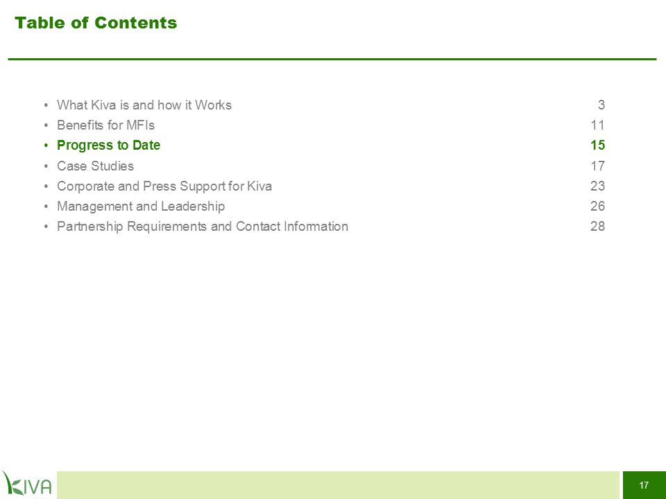 17 Table of Contents What Kiva is and how it Works3 Benefits for MFIs11 Progress to Date15 Case Studies17 Corporate and Press Support for Kiva 23 Mana