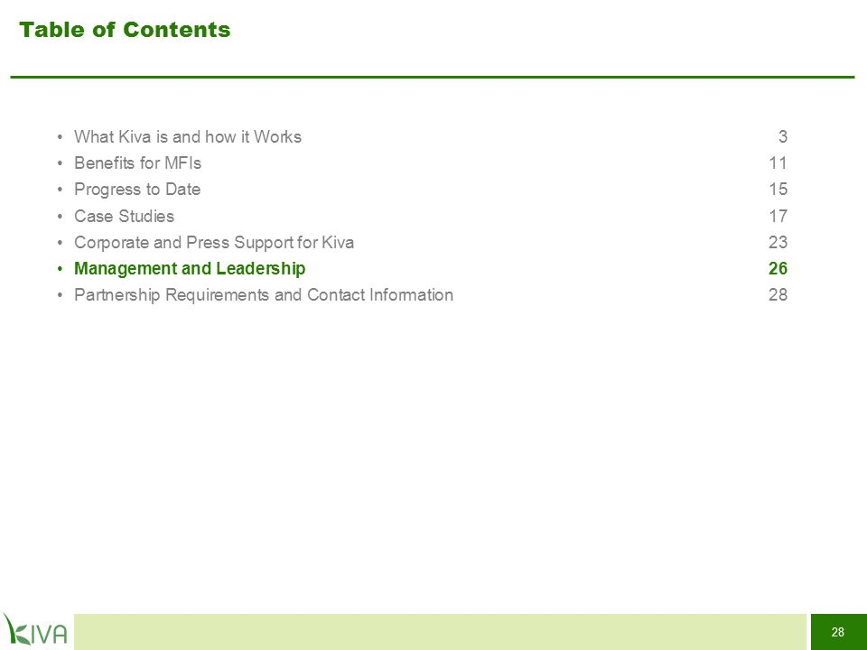 28 Table of Contents What Kiva is and how it Works3 Benefits for MFIs11 Progress to Date15 Case Studies17 Corporate and Press Support for Kiva 23 Mana