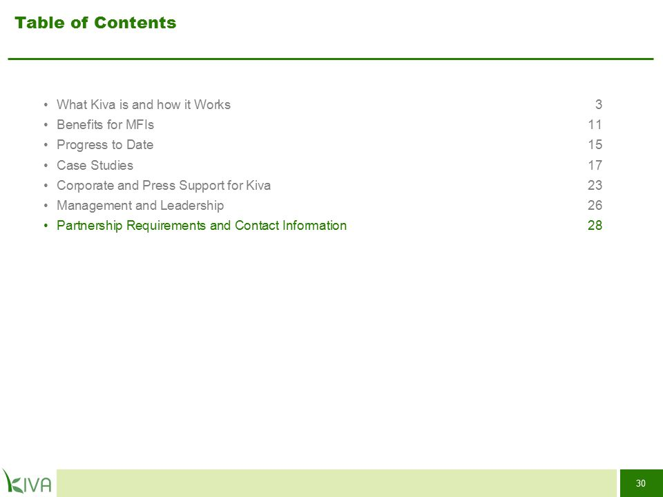 30 Table of Contents What Kiva is and how it Works3 Benefits for MFIs11 Progress to Date15 Case Studies17 Corporate and Press Support for Kiva 23 Mana