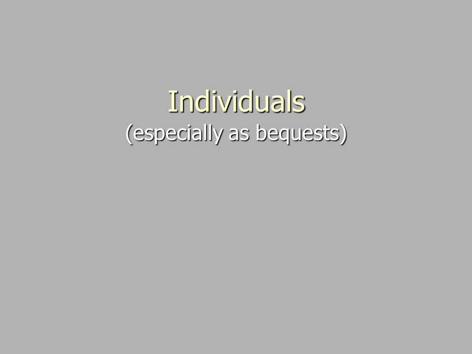 Individuals (especially as bequests)