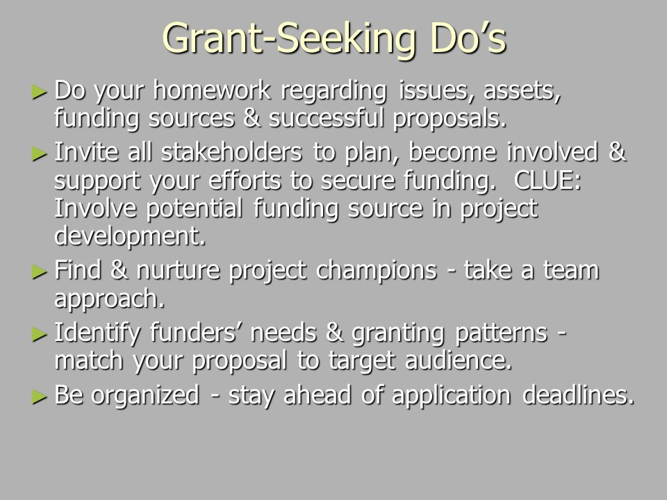 Grant-Seeking Do's ► Do your homework regarding issues, assets, funding sources & successful proposals.