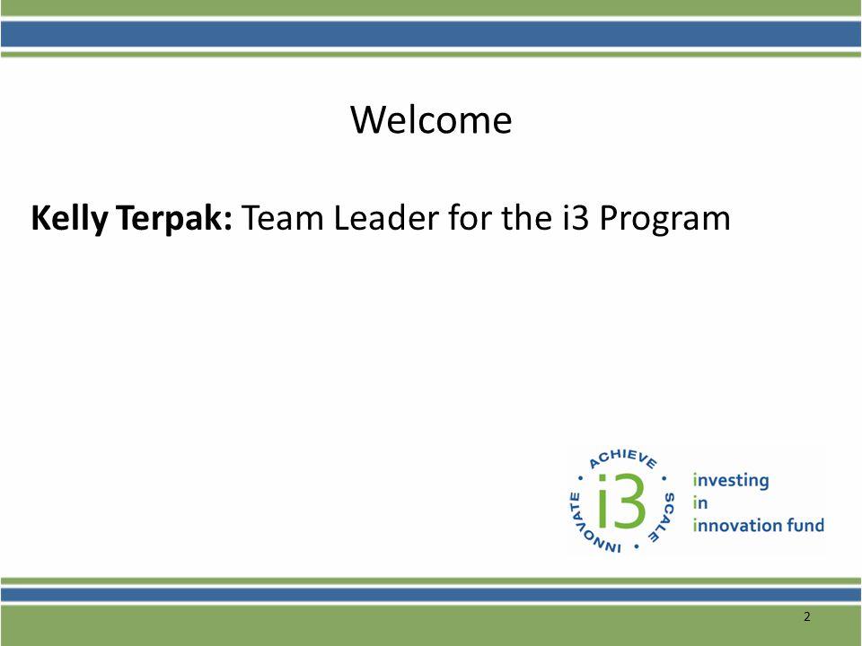 2 Welcome Kelly Terpak: Team Leader for the i3 Program