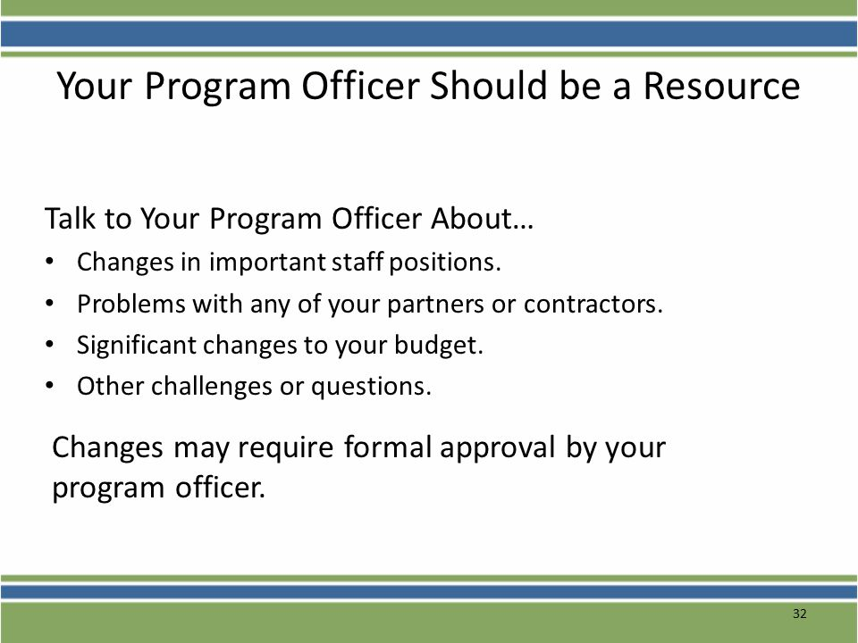 32 Your Program Officer Should be a Resource Talk to Your Program Officer About… Changes in important staff positions.