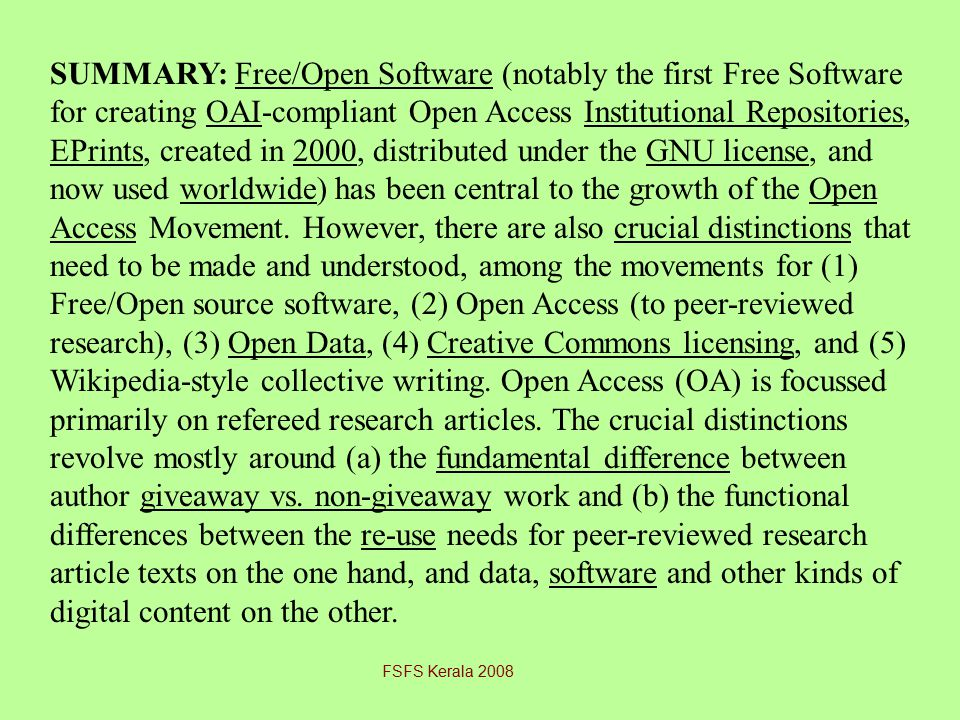 SUMMARY: Free/Open Software (notably the first Free Software for creating OAI-compliant Open Access Institutional Repositories, EPrints, created in 2000, distributed under the GNU license, and now used worldwide) has been central to the growth of the Open Access Movement.