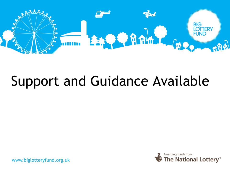 ─ Big Lottery Fund website: http://www.biglotteryfund.org.uk http://www.biglotteryfund.org.uk ─ Programme Guidance Notes ─ Getting Funding & Planning Successful Projects ─ Good Practice Guides e.g.