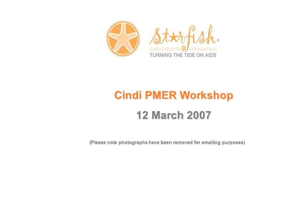 Cindi PMER Workshop 12 March 2007 (Please note photographs have been removed for emailing purposes)