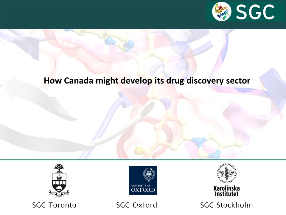 SGC OxfordSGC TorontoSGC Stockholm How Canada might develop its drug discovery sector