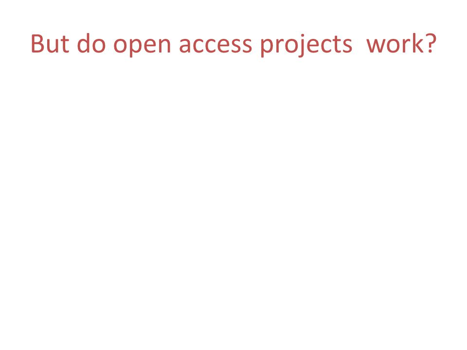 But do open access projects work?