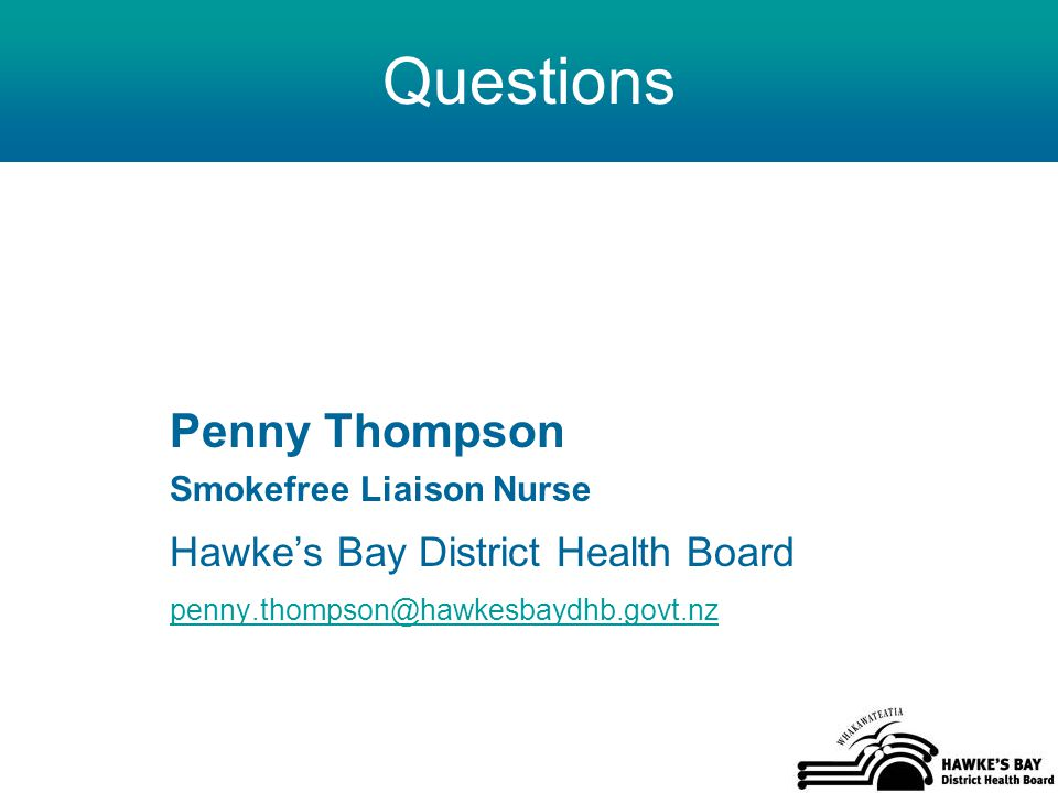 Questions Penny Thompson Smokefree Liaison Nurse Hawke's Bay District Health Board penny.thompson@hawkesbaydhb.govt.nz