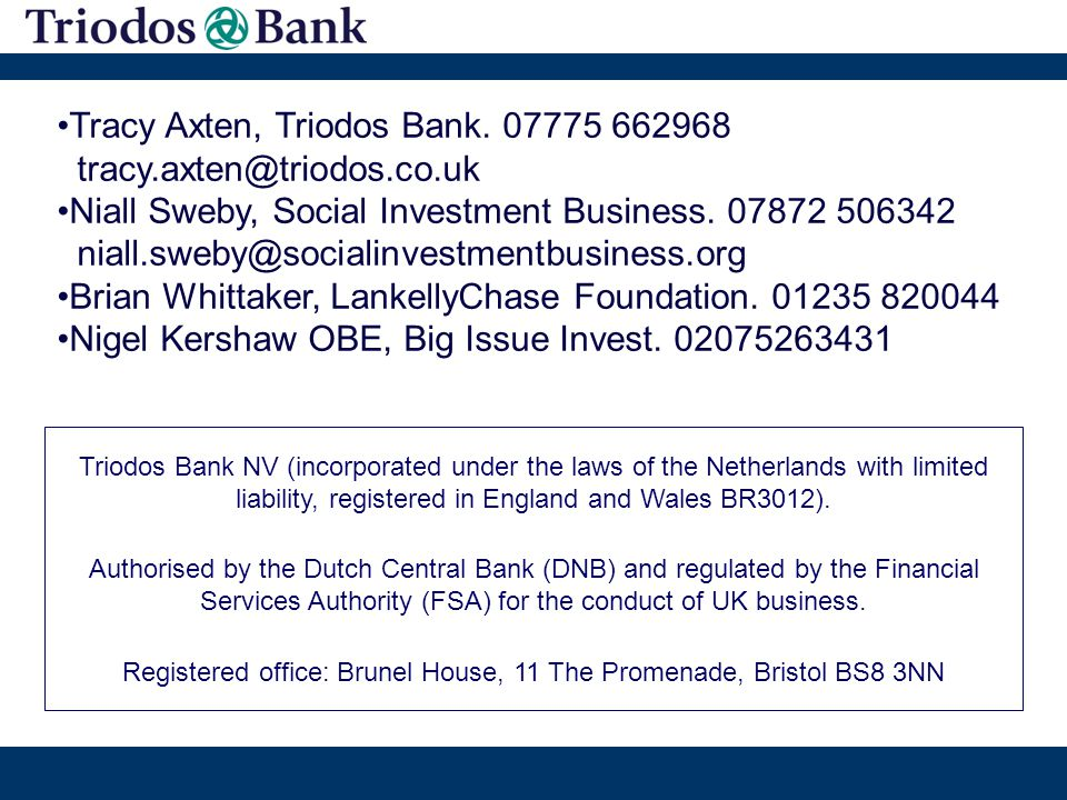 Triodos Bank NV (incorporated under the laws of the Netherlands with limited liability, registered in England and Wales BR3012).
