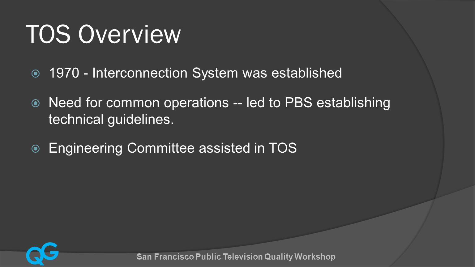 Q G TOS Overview  1970 - Interconnection System was established  Need for common operations -- led to PBS establishing technical guidelines.