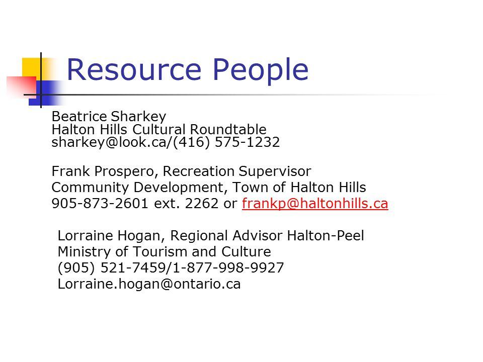 Resource People Beatrice Sharkey Halton Hills Cultural Roundtable sharkey@look.ca/(416) 575-1232 Frank Prospero, Recreation Supervisor Community Development, Town of Halton Hills 905-873-2601 ext.