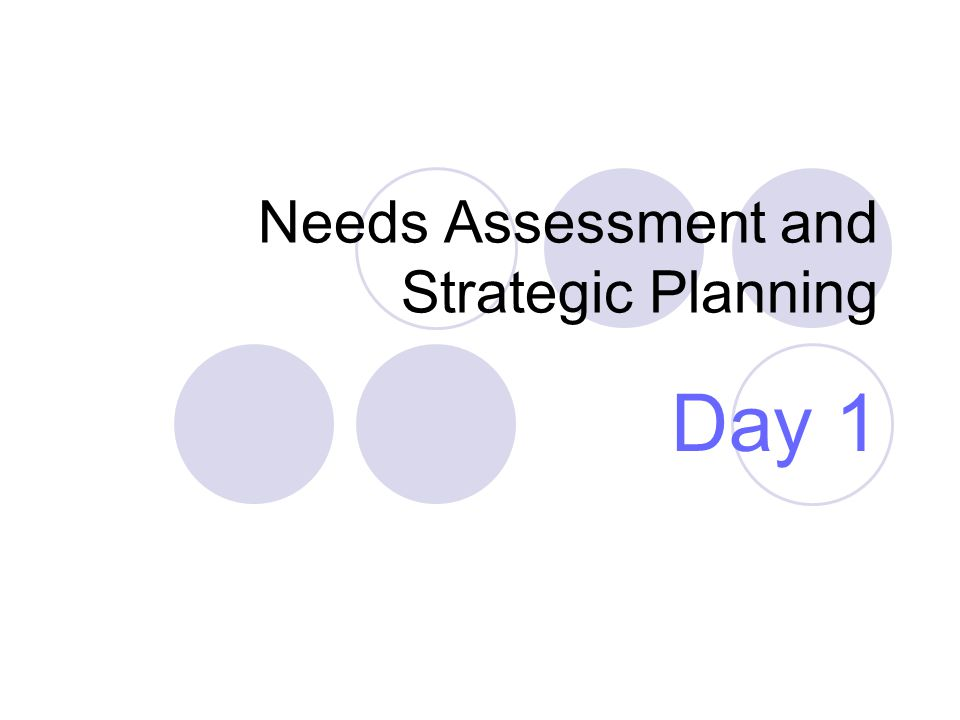 Needs Assessment and Strategic Planning Day 1