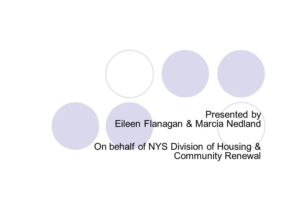Presented by Eileen Flanagan & Marcia Nedland On behalf of NYS Division of Housing & Community Renewal