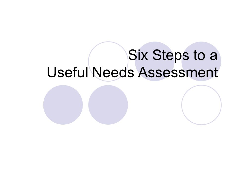 Six Steps to a Useful Needs Assessment