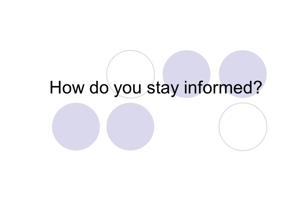 How do you stay informed