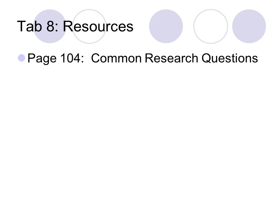 Tab 8: Resources Page 104: Common Research Questions