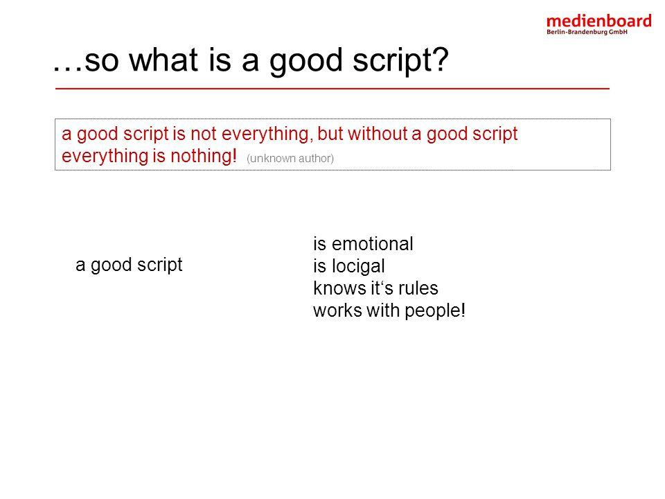 a good script …so what is a good script? a good script is not everything, but without a good script everything is nothing! (unknown author) is emotion