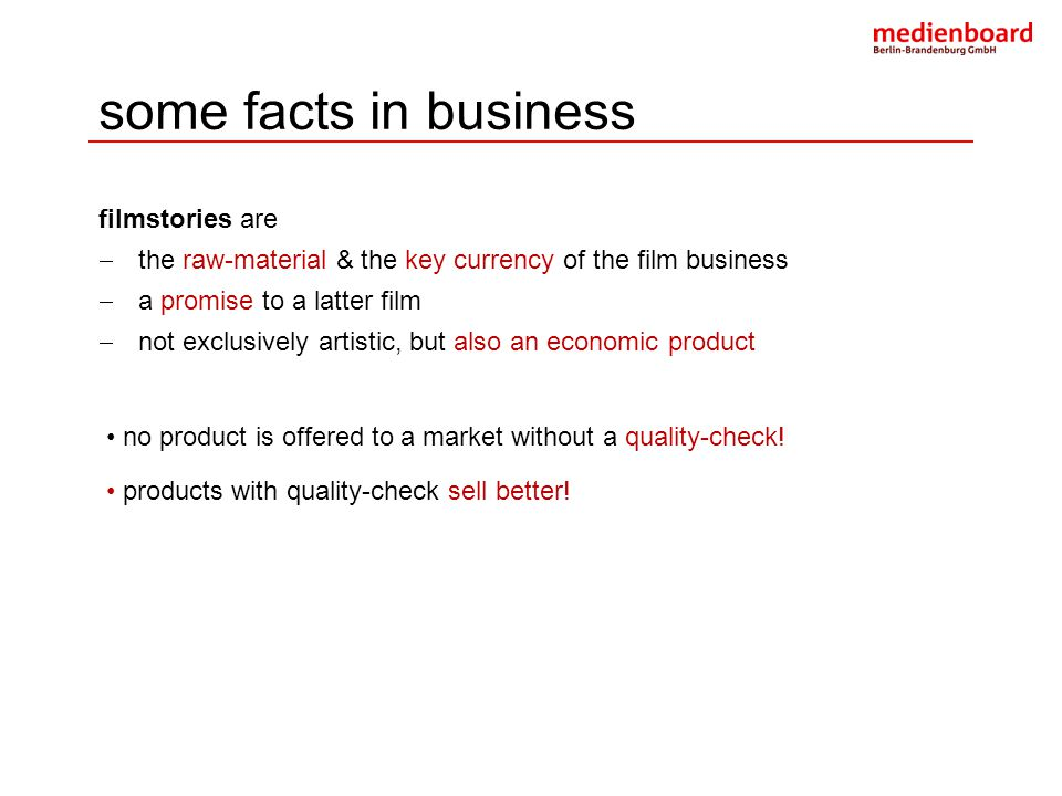 some facts in business filmstories are  the raw-material & the key currency of the film business  a promise to a latter film  not exclusively artis