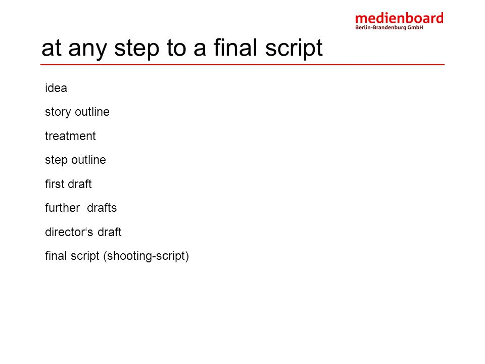 at any step to a final script idea story outline treatment step outline first draft further drafts director's draft final script (shooting-script)
