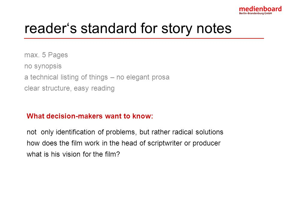 reader's standard for story notes max. 5 Pages no synopsis a technical listing of things – no elegant prosa clear structure, easy reading What decisio