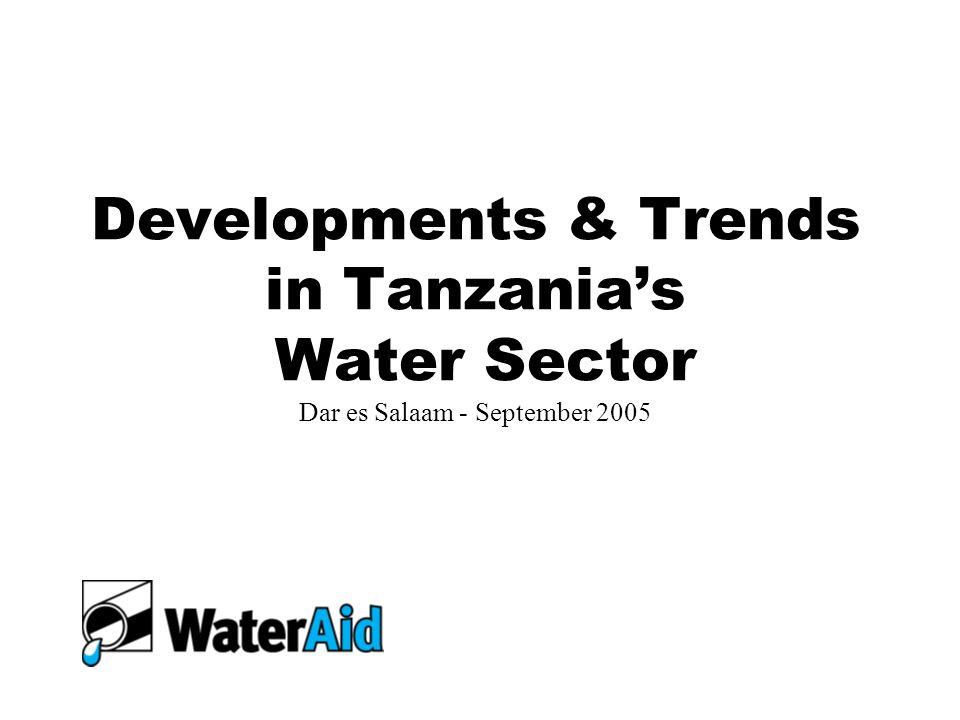 Developments & Trends in Tanzania's Water Sector Dar es Salaam - September 2005