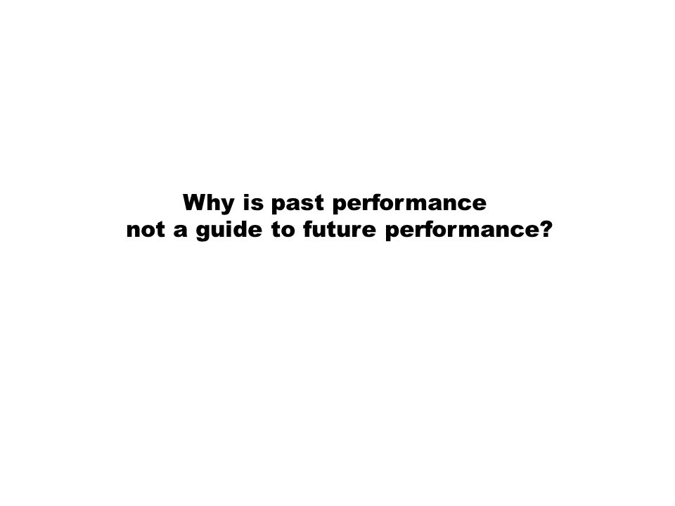 Why is past performance not a guide to future performance