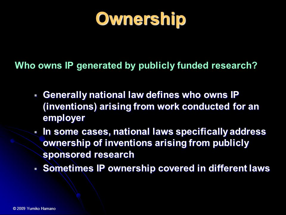 Ownership Who owns IP generated by publicly funded research.