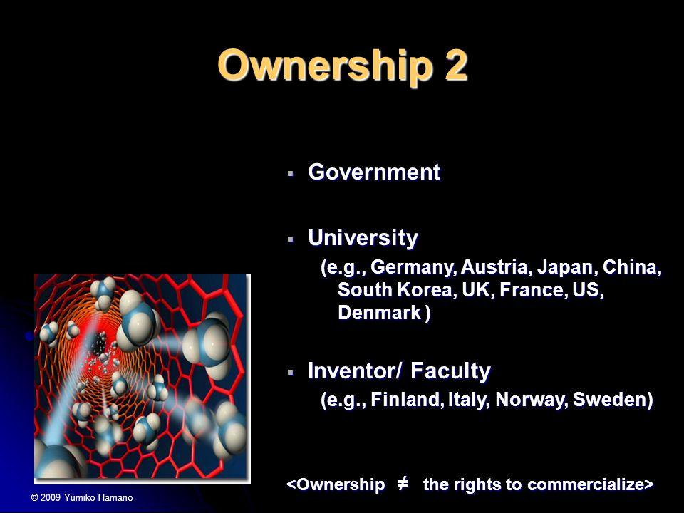 Ownership 2  Government  University (e.g., Germany, Austria, Japan, China, South Korea, UK, France, US, Denmark )  Inventor/ Faculty (e.g., Finland, Italy, Norway, Sweden) © 2009 Yumiko Hamano