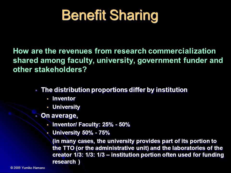 Benefit Sharing How are the revenues from research commercialization shared among faculty, university, government funder and other stakeholders.