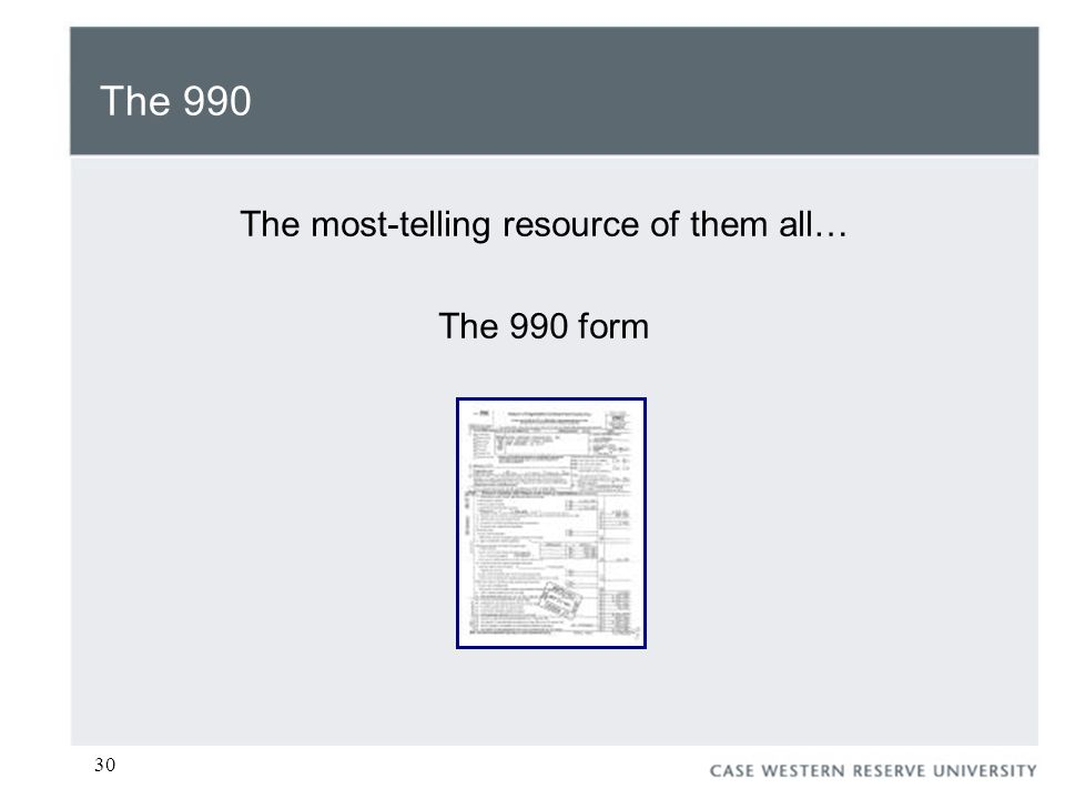 30 The 990 The most-telling resource of them all… The 990 form