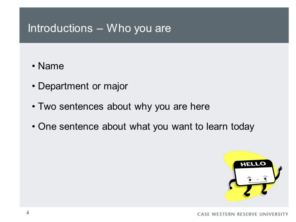 4 Introductions – Who you are Name Department or major Two sentences about why you are here One sentence about what you want to learn today