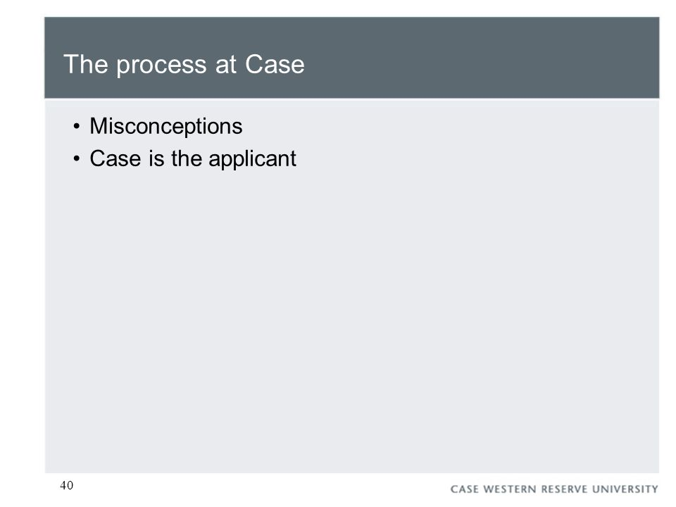 40 The process at Case Misconceptions Case is the applicant
