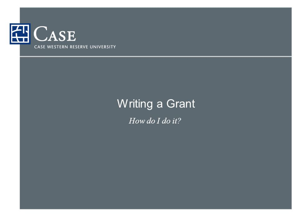 Writing a Grant How do I do it