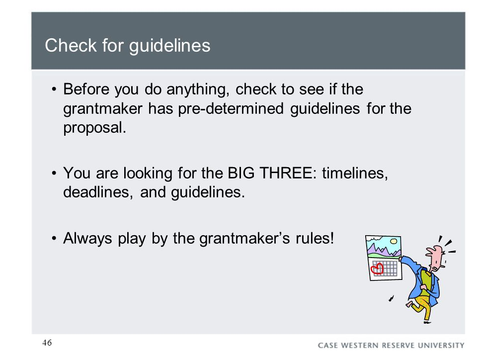 46 Check for guidelines Before you do anything, check to see if the grantmaker has pre-determined guidelines for the proposal.