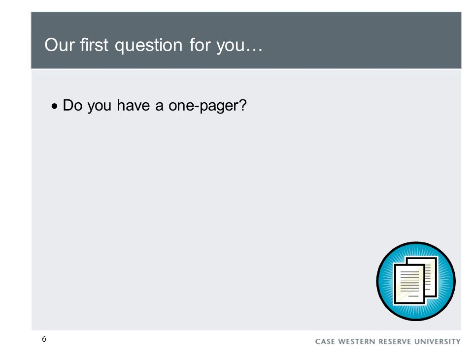 6 Our first question for you…  Do you have a one-pager