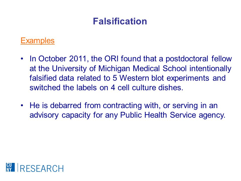 Falsification In October 2011, the ORI found that a postdoctoral fellow at the University of Michigan Medical School intentionally falsified data related to 5 Western blot experiments and switched the labels on 4 cell culture dishes.