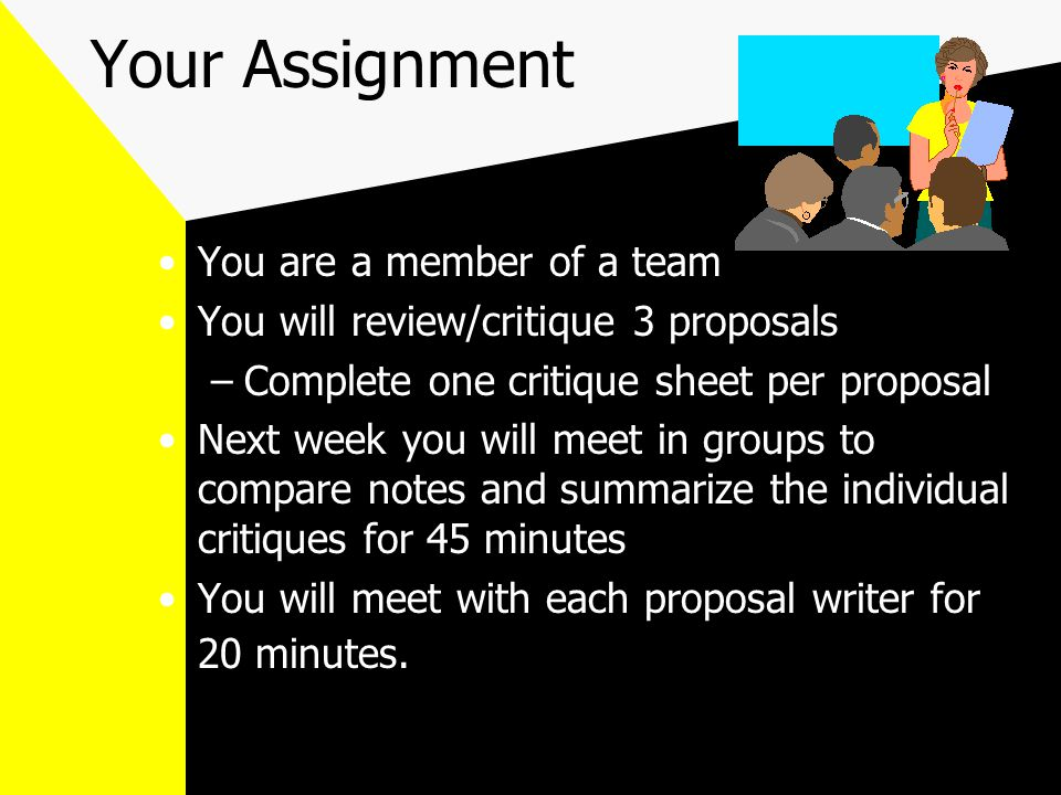 Next Week Proposal Writer will provide a 5-10 minute review of proposal to group Group will provide 10-15 minute feedback on proposal All individual critique sheets and proposals will be turned in at the end of class The group critique sheet will be given to the proposal writer.