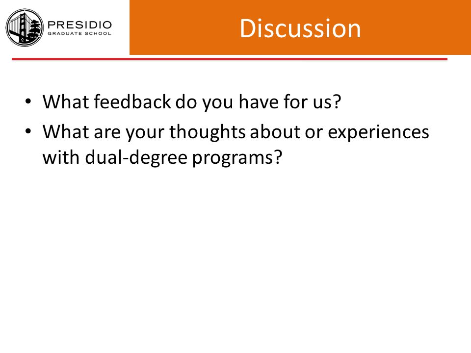 Discussion What feedback do you have for us? What are your thoughts about or experiences with dual-degree programs?