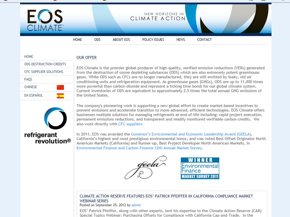 EOS Climate Business offering: – Produce high quality Verified Emissions Reductions by destroying Ozone Depleting Substance (ODS) – For-profit model built on policy Skills needed: – Technical: Writing ODS destruction certification protocol – Policy: Knowledge of GHG regulatory environment at federal and state levels – Business: Create business model: ODS sources, revenue sources, destruction operators