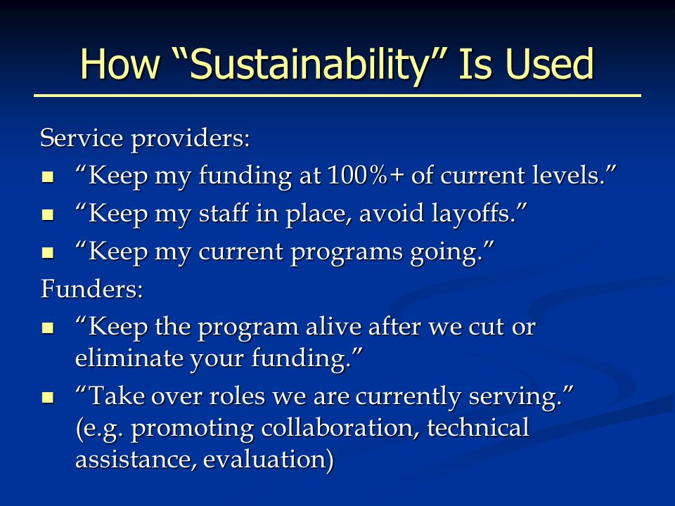 A Preferred Definition SUSTAINABILITY : The continuation of community health or quality of life benefits over time.