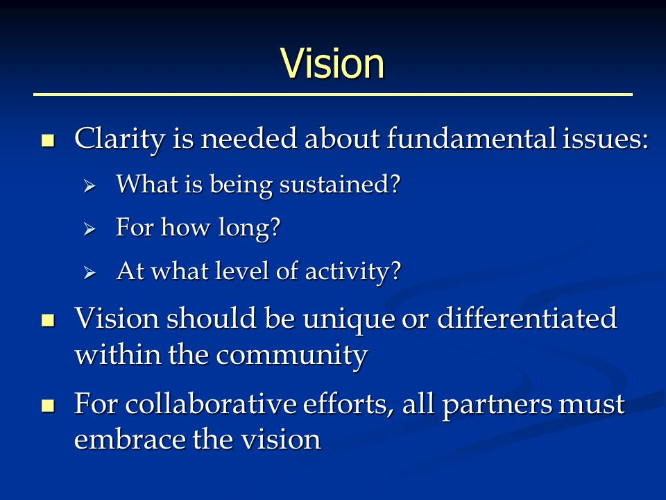 Vision Clarity is needed about fundamental issues: Clarity is needed about fundamental issues:  What is being sustained.