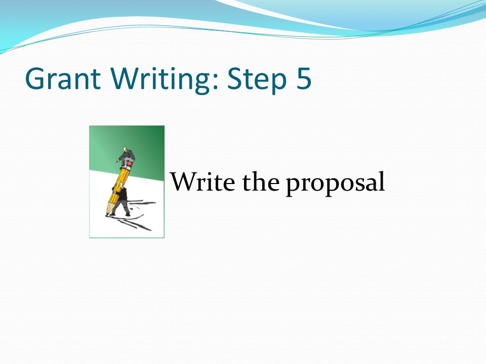 Grant Writing: Step 5 Write the proposal
