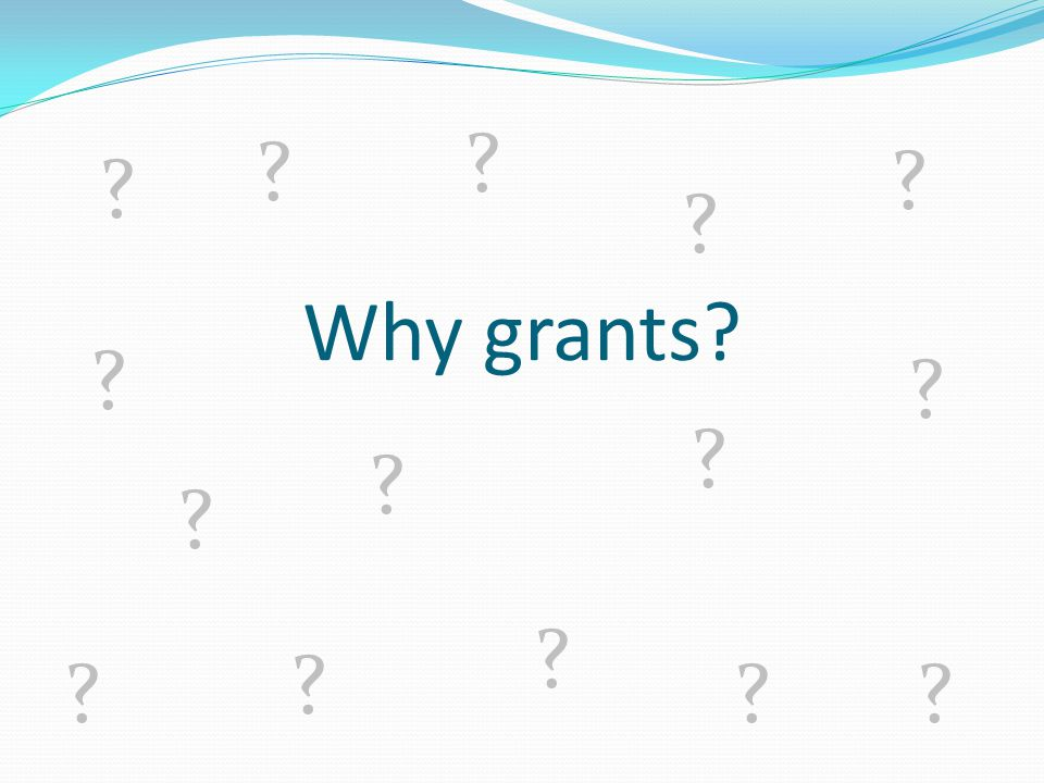 Grants give you the opportunity address a need identified by both you and the funder as a community concern.