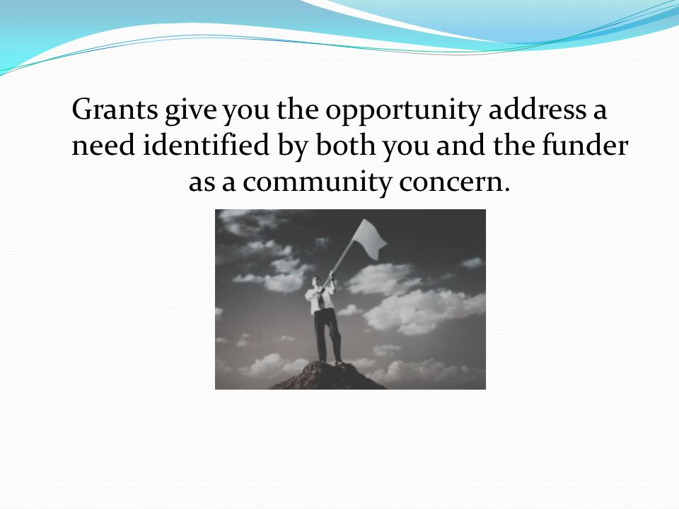 Grant Writing: Step 1 Identify your need and create a project or program to address that need.